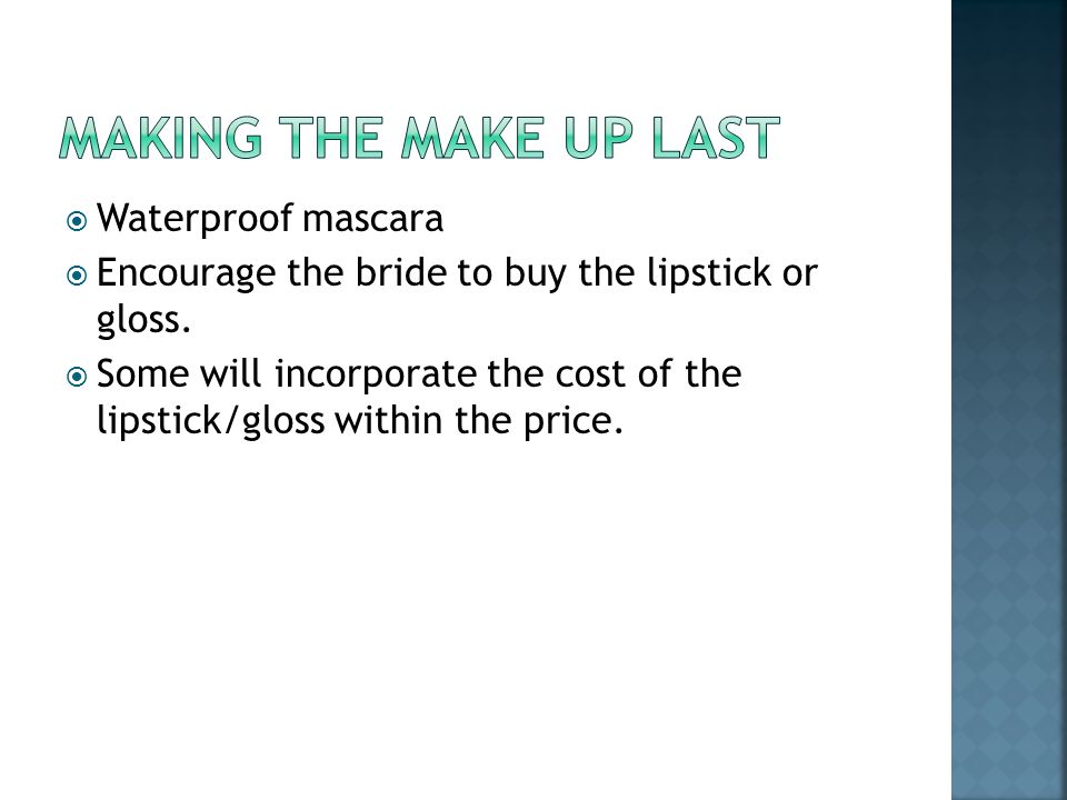  Waterproof mascara  Encourage the bride to buy the lipstick or gloss.