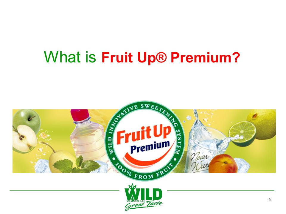 6 Fruit Up ® Premium is a natural sweetening system made from a blend of clear fruit concentrates derived 100% from fruits for beverages/foods with a very low Glycaemic Index and sustainable energy
