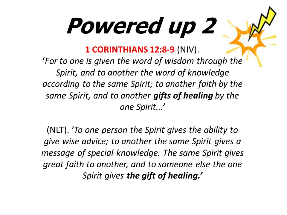 Powered up 2 1 CORINTHIANS 12:8-9 (NIV).