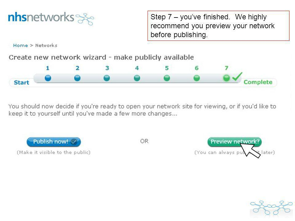 Step 7 – you've finished. We highly recommend you preview your network before publishing.