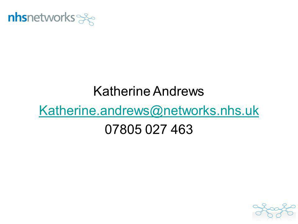 Katherine Andrews Katherine.andrews@networks.nhs.uk 07805 027 463