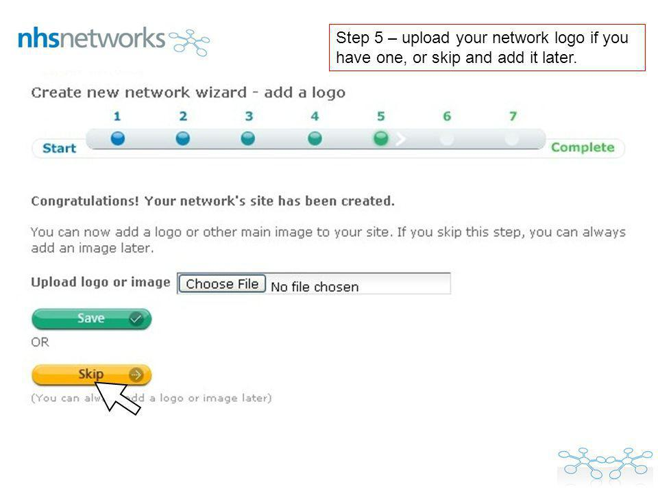 Step 5 – upload your network logo if you have one, or skip and add it later.