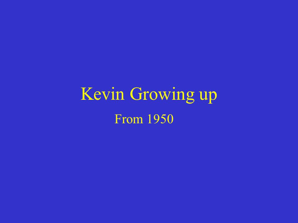 Kevin Growing up From 1950