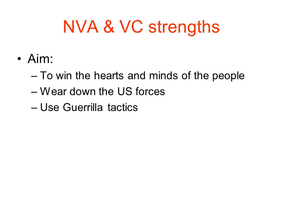 NVA & VC strengths Aim: –To win the hearts and minds of the people –Wear down the US forces –Use Guerrilla tactics