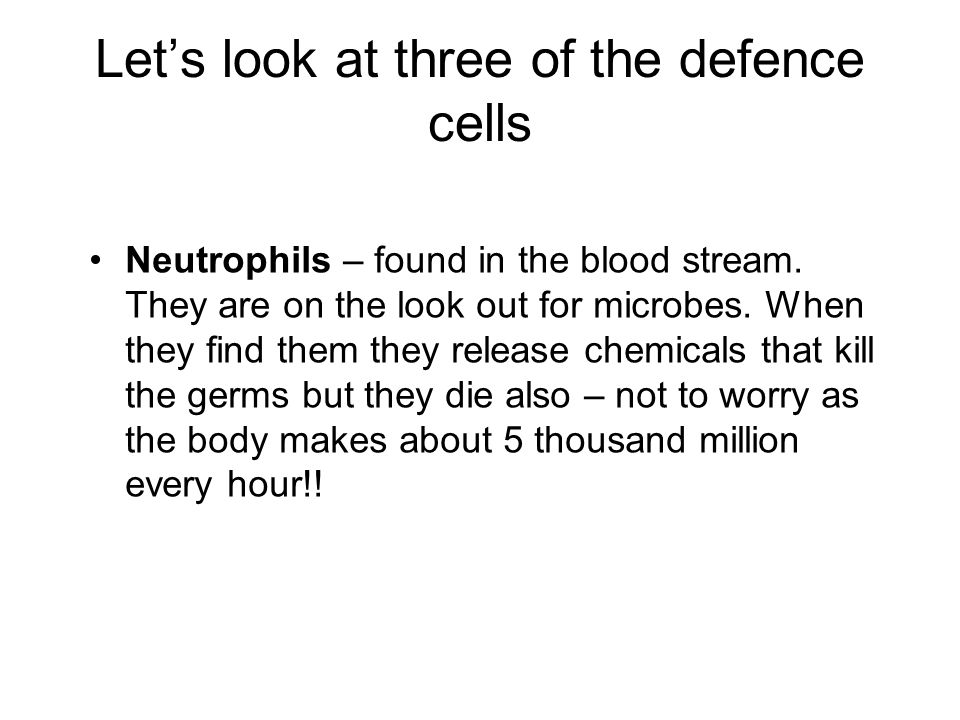 Let's look at three of the defence cells Neutrophils – found in the blood stream.