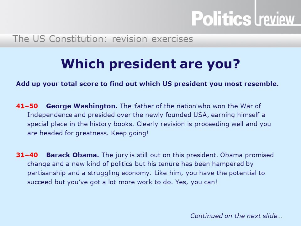 The US Constitution: revision exercises Which president are you? Add up your total score to find out which US president you most resemble. 41–50 Georg