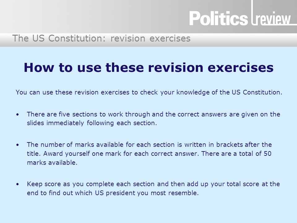 The US Constitution: revision exercises How to use these revision exercises You can use these revision exercises to check your knowledge of the US Con