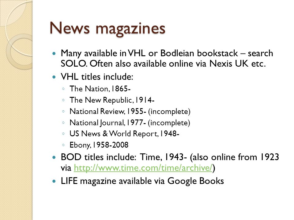 News magazines Many available in VHL or Bodleian bookstack – search SOLO.