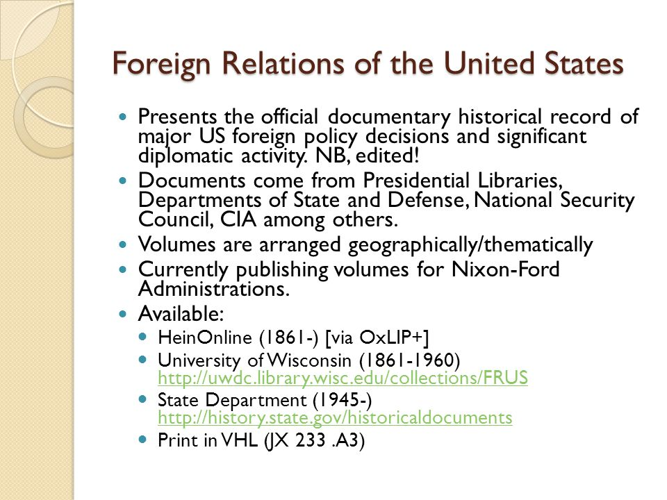 Foreign Relations of the United States Presents the official documentary historical record of major US foreign policy decisions and significant diplomatic activity.