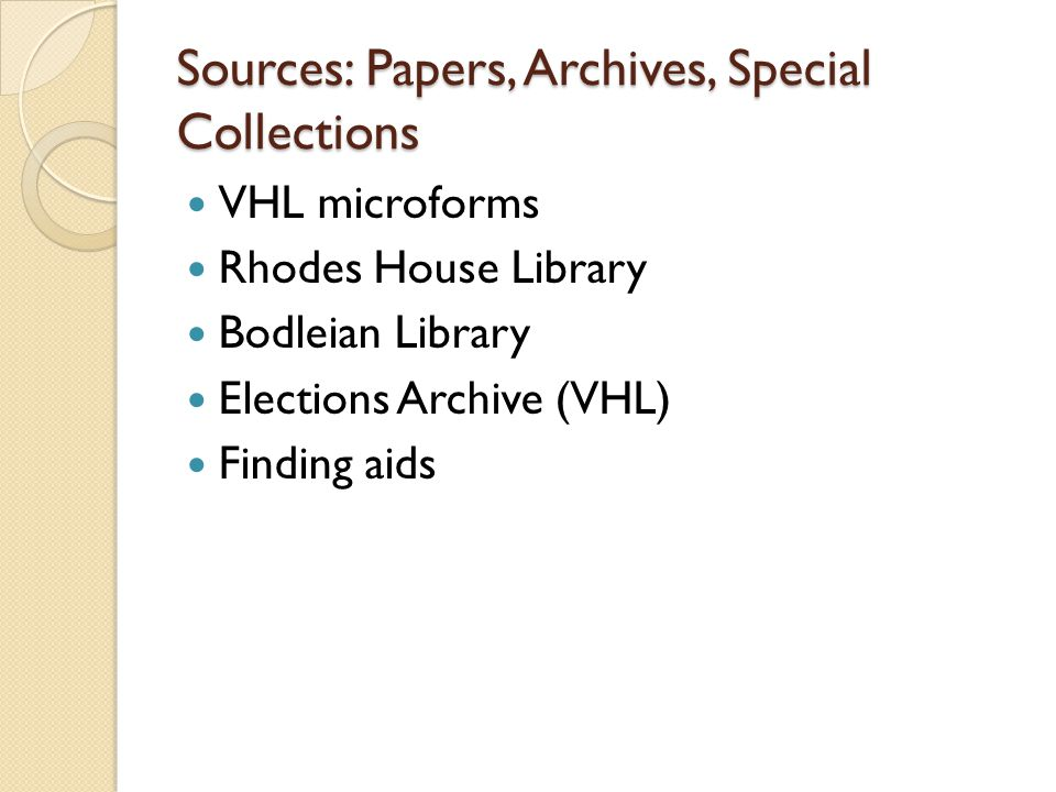 Sources: Papers, Archives, Special Collections VHL microforms Rhodes House Library Bodleian Library Elections Archive (VHL) Finding aids