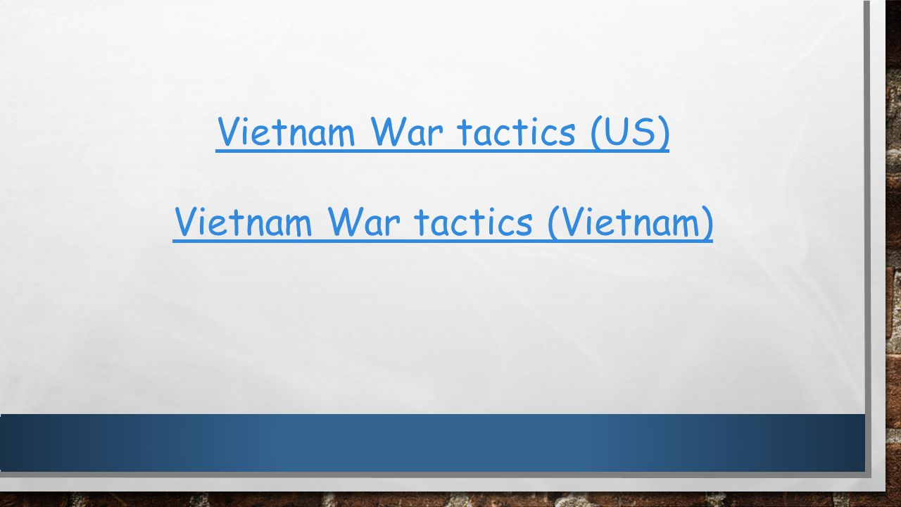 Use pages in Walsh to spidergram and take note on US tactics in Vietnam… US tactics in Vietnam Bombing Chemical weapons Search & destroy