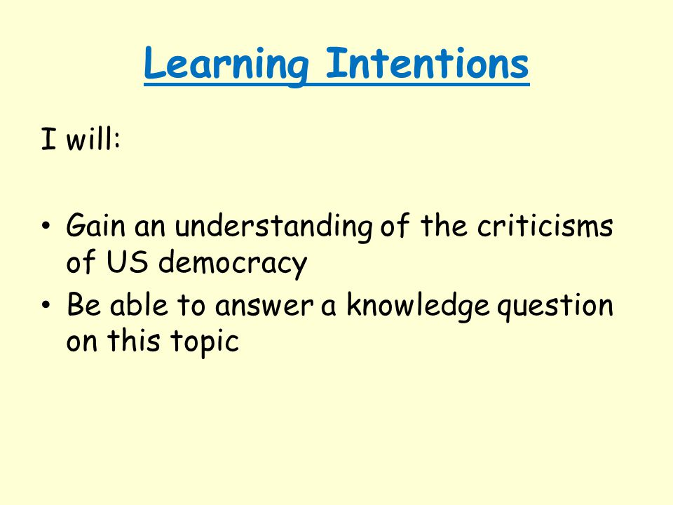 Learning Intentions I will: Gain an understanding of the criticisms of US democracy Be able to answer a knowledge question on this topic