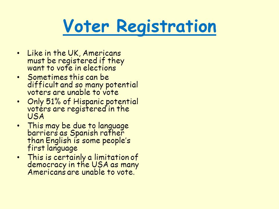Voter Registration Like in the UK, Americans must be registered if they want to vote in elections Sometimes this can be difficult and so many potentia