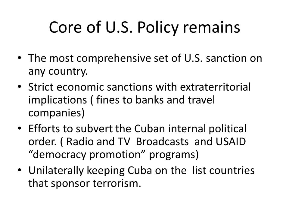 Core of U.S.Policy remains The most comprehensive set of U.S.