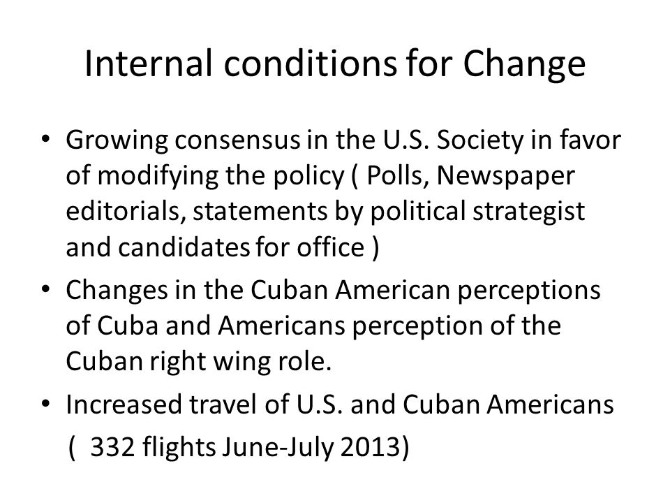 Internal conditions for Change Growing consensus in the U.S.
