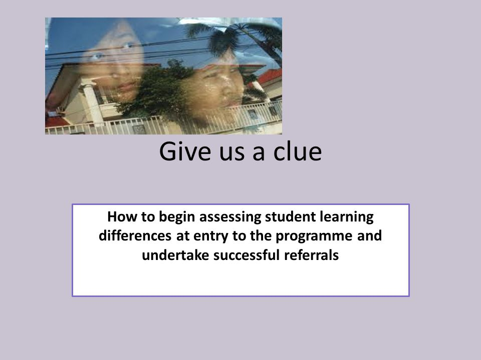 Give us a clue How to begin assessing student learning differences at entry to the programme and undertake successful referrals