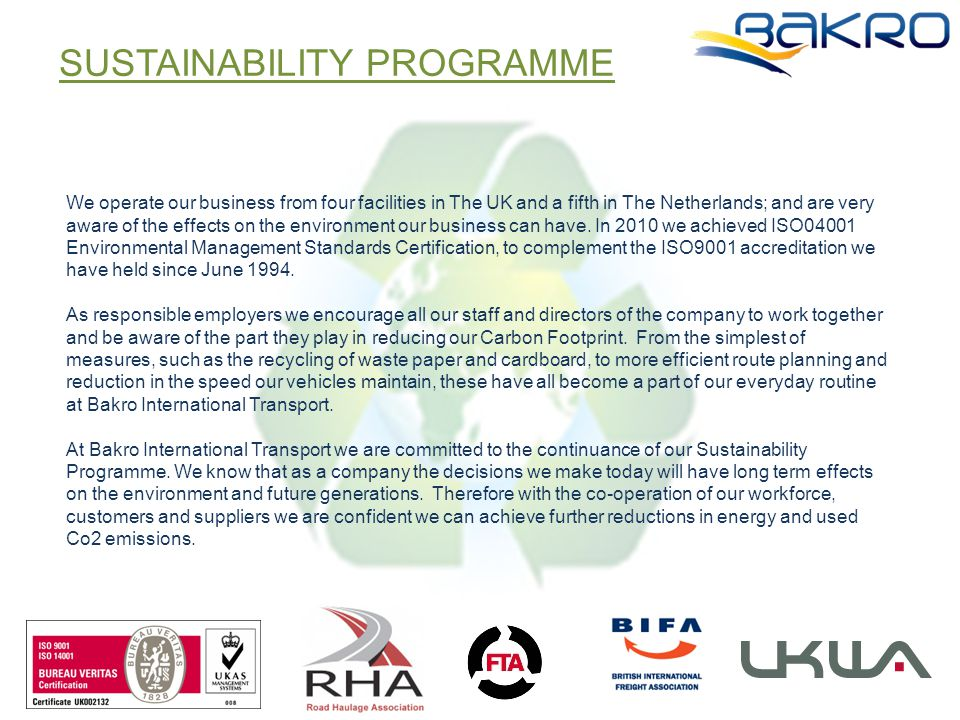 SUSTAINABILITY PROGRAMME We operate our business from four facilities in The UK and a fifth in The Netherlands; and are very aware of the effects on the environment our business can have.