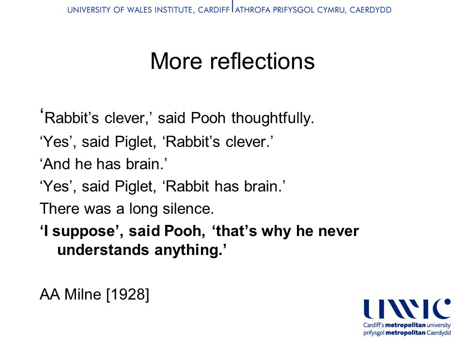 More reflections ' Rabbit's clever,' said Pooh thoughtfully.