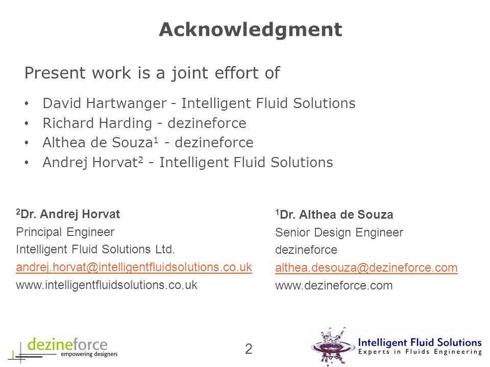 2 Present work is a joint effort of David Hartwanger - Intelligent Fluid Solutions Richard Harding - dezineforce Althea de Souza 1 - dezineforce Andrej Horvat 2 - Intelligent Fluid Solutions Acknowledgment 2 Dr.