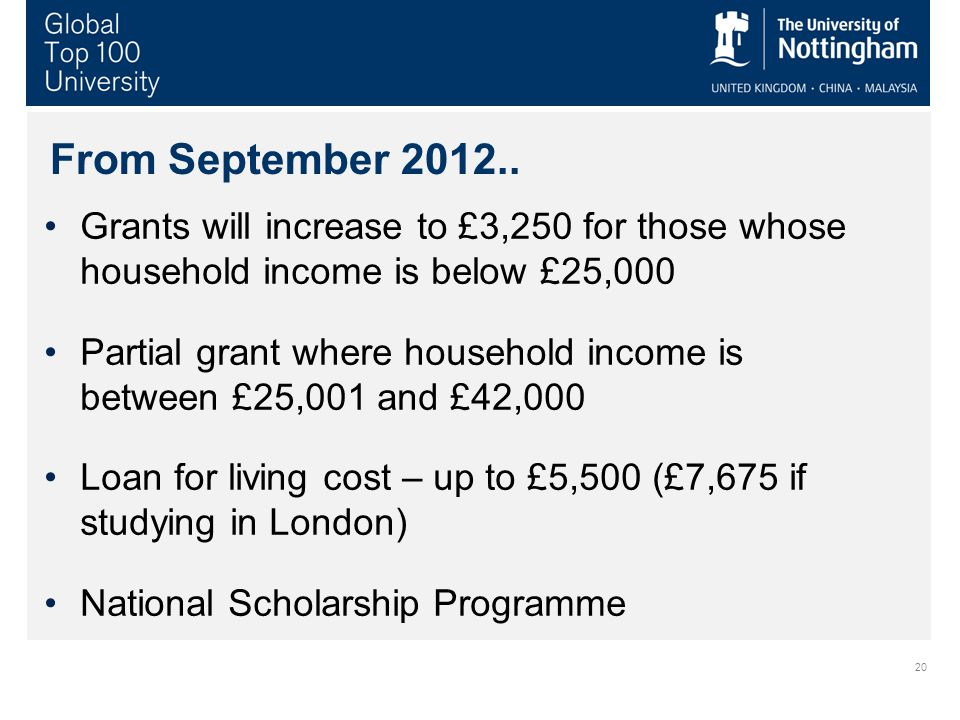 20 From September 2012.. Grants will increase to £3,250 for those whose household income is below £25,000 Partial grant where household income is betw