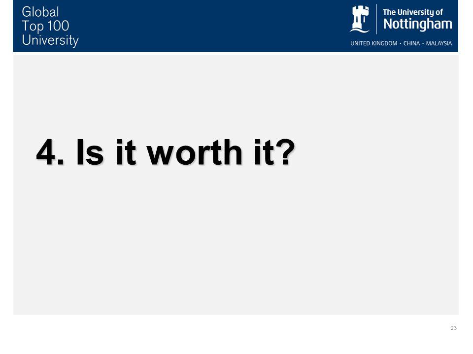 23 4. Is it worth it?
