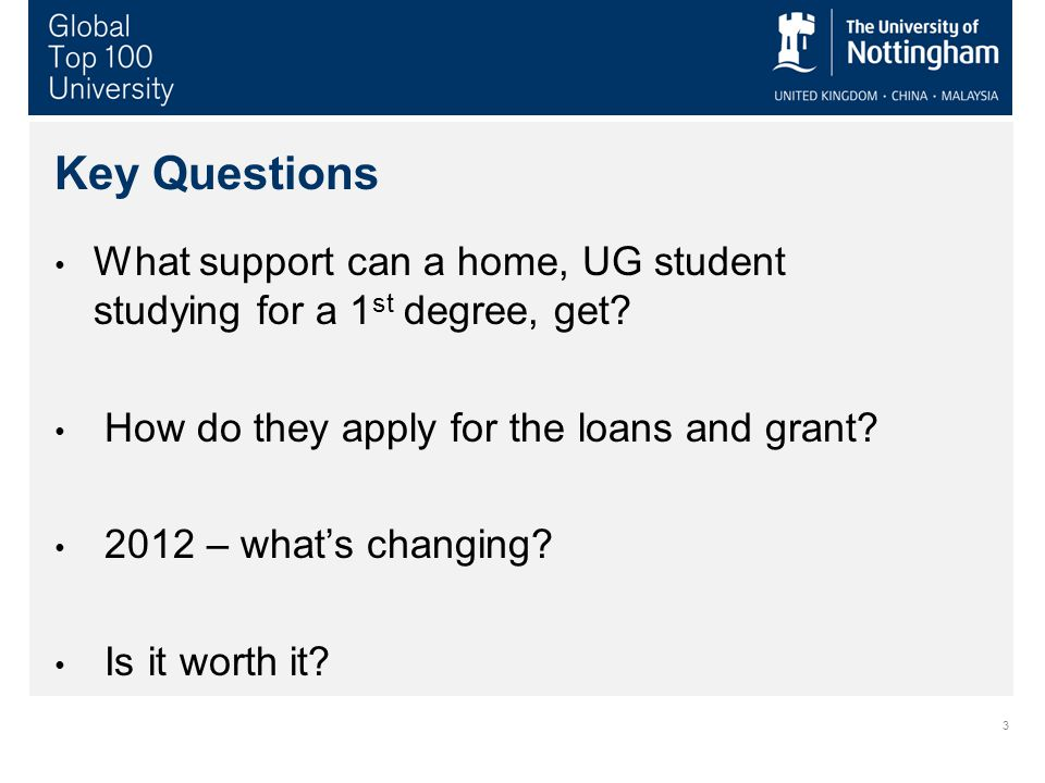 3 Key Questions What support can a home, UG student studying for a 1 st degree, get.