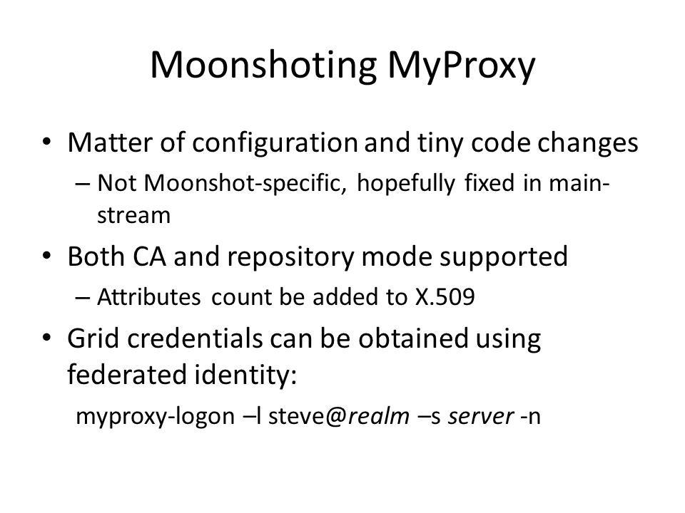 Future moonshoting L&B L&B is a job monitoring service collecting information about jobs Security layer written using GSS-API – Easy transition to other security mechs No PKI needed to access moonshot-enabled L&B User mapping needed (not done)