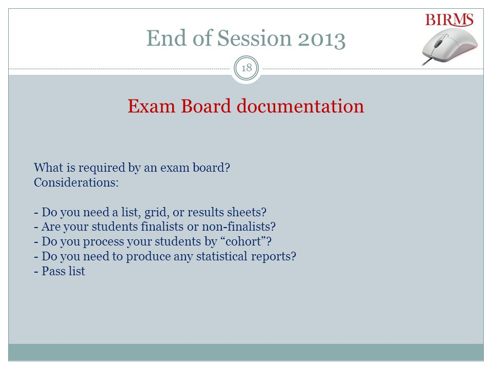End of Session 2013 Exam Board documentation What is required by an exam board.