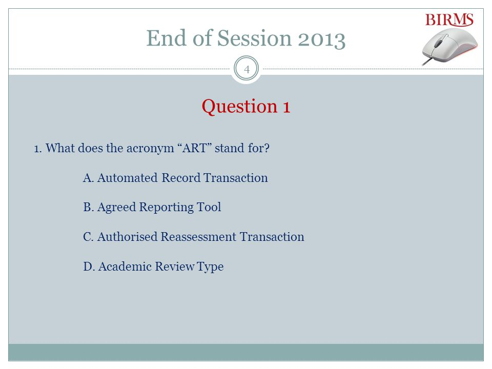 End of Session 2013 Question 1 1. What does the acronym ART stand for.