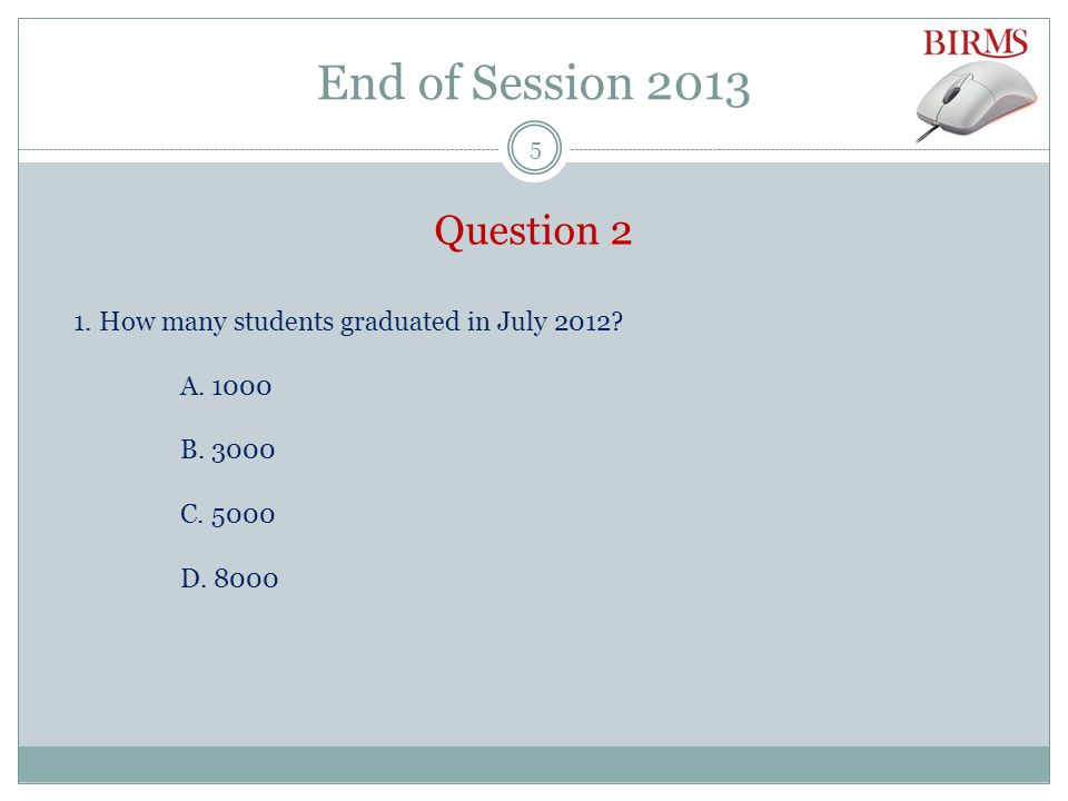 End of Session 2013 Question 2 1. How many students graduated in July 2012.