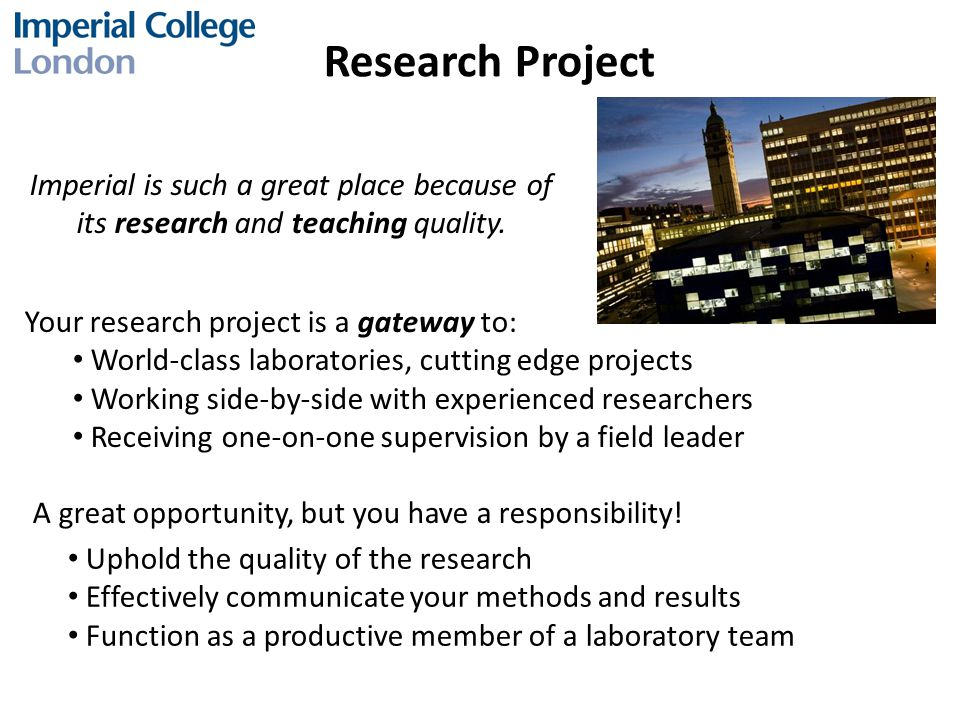 Research Project Imperial is such a great place because of its research and teaching quality.