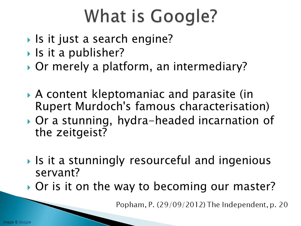  Is it just a search engine?  Is it a publisher?  Or merely a platform, an intermediary?  A content kleptomaniac and parasite (in Rupert Murdoch's
