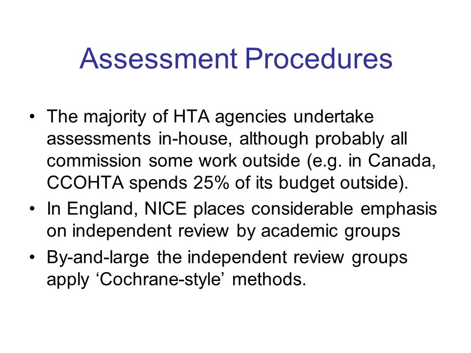 Assessment Procedures The majority of HTA agencies undertake assessments in-house, although probably all commission some work outside (e.g.