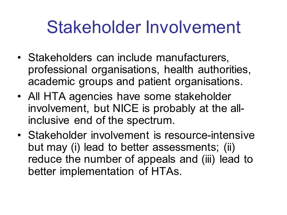 Stakeholder Involvement Stakeholders can include manufacturers, professional organisations, health authorities, academic groups and patient organisations.