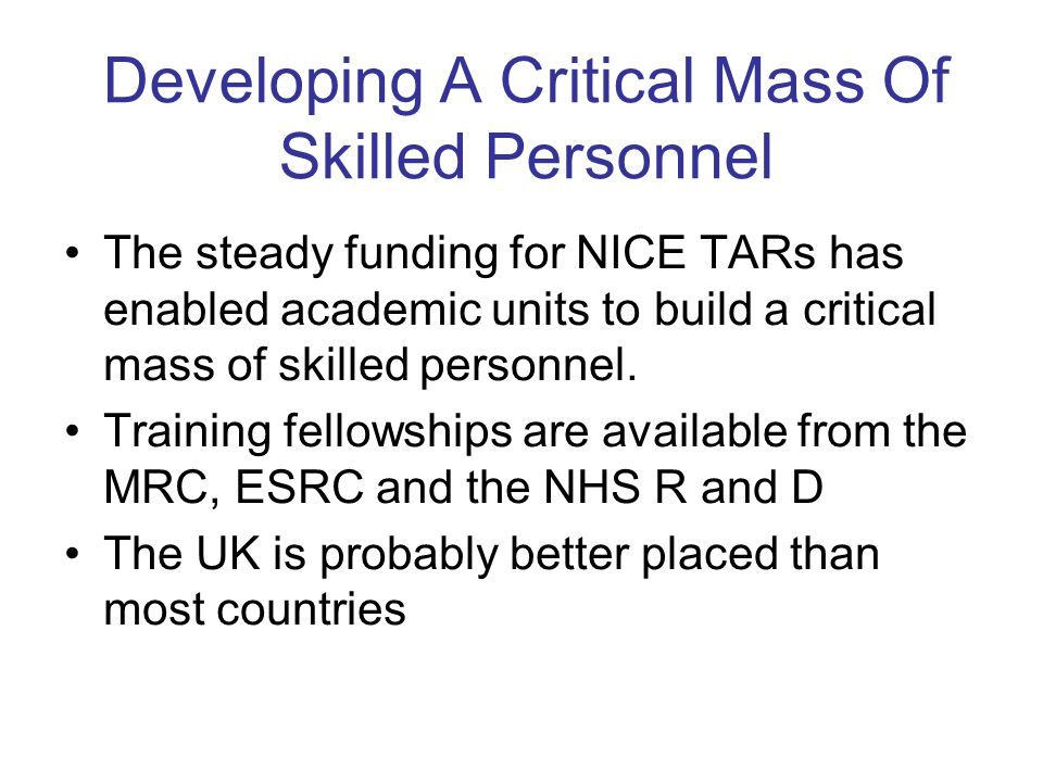 Developing A Critical Mass Of Skilled Personnel The steady funding for NICE TARs has enabled academic units to build a critical mass of skilled personnel.