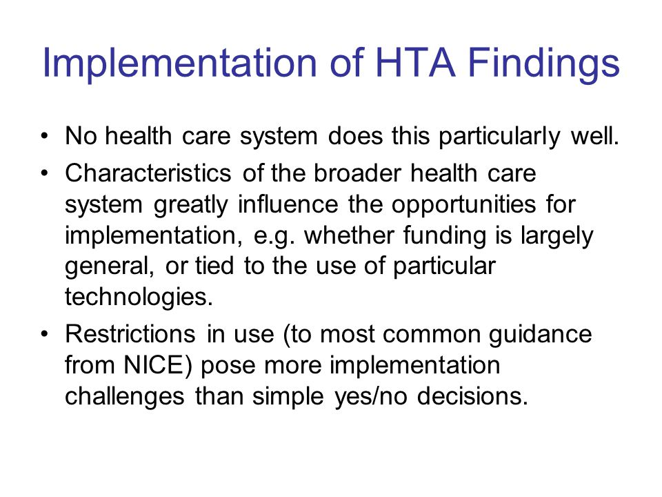 Implementation of HTA Findings No health care system does this particularly well.