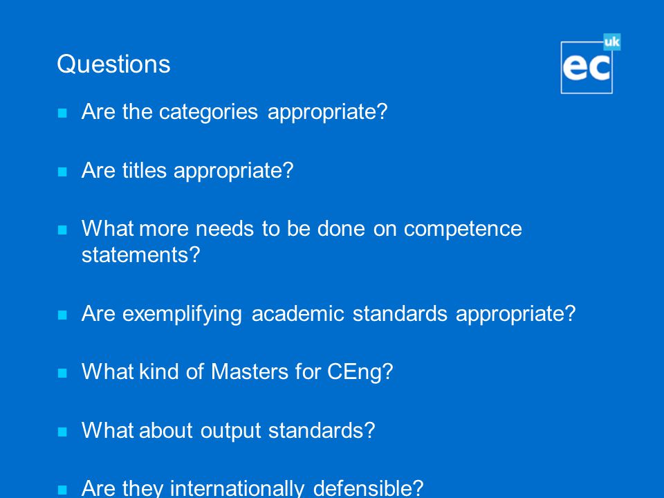 Questions Are the categories appropriate? Are titles appropriate? What more needs to be done on competence statements? Are exemplifying academic stand