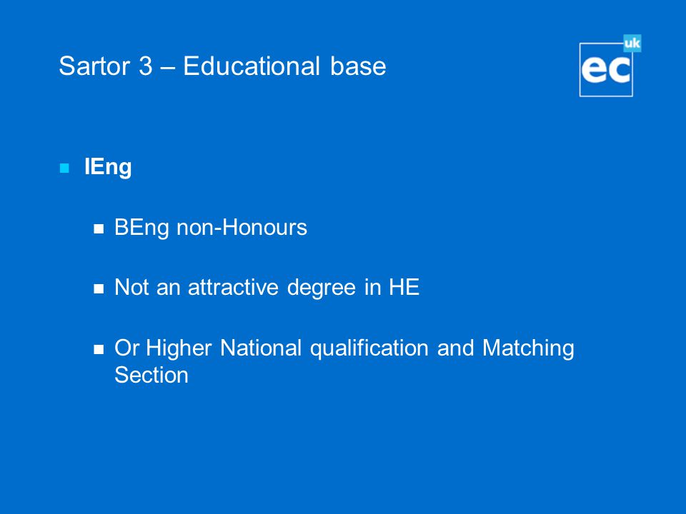 Sartor 3 – Educational base IEng BEng non-Honours Not an attractive degree in HE Or Higher National qualification and Matching Section