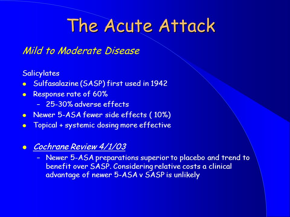 Treatment Choice Dependent on l Acute attack or maintenance of remission l Assessment of Disease Severity (Truelove & Witts 1950's) l Mild - < 4 stool