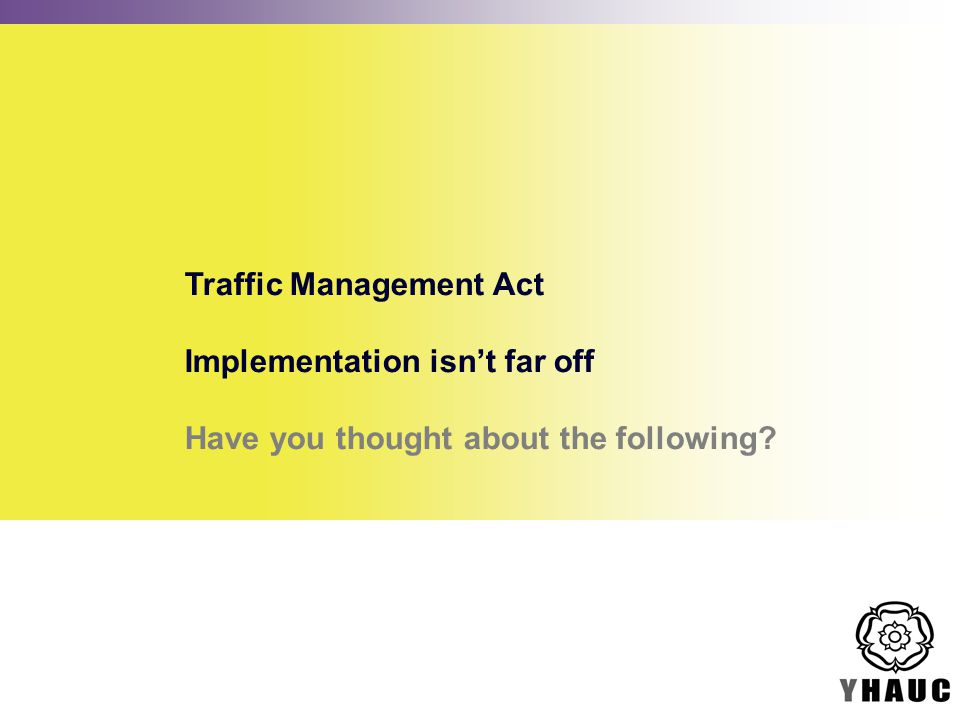 Traffic Management Act Implementation isn't far off Have you thought about the following
