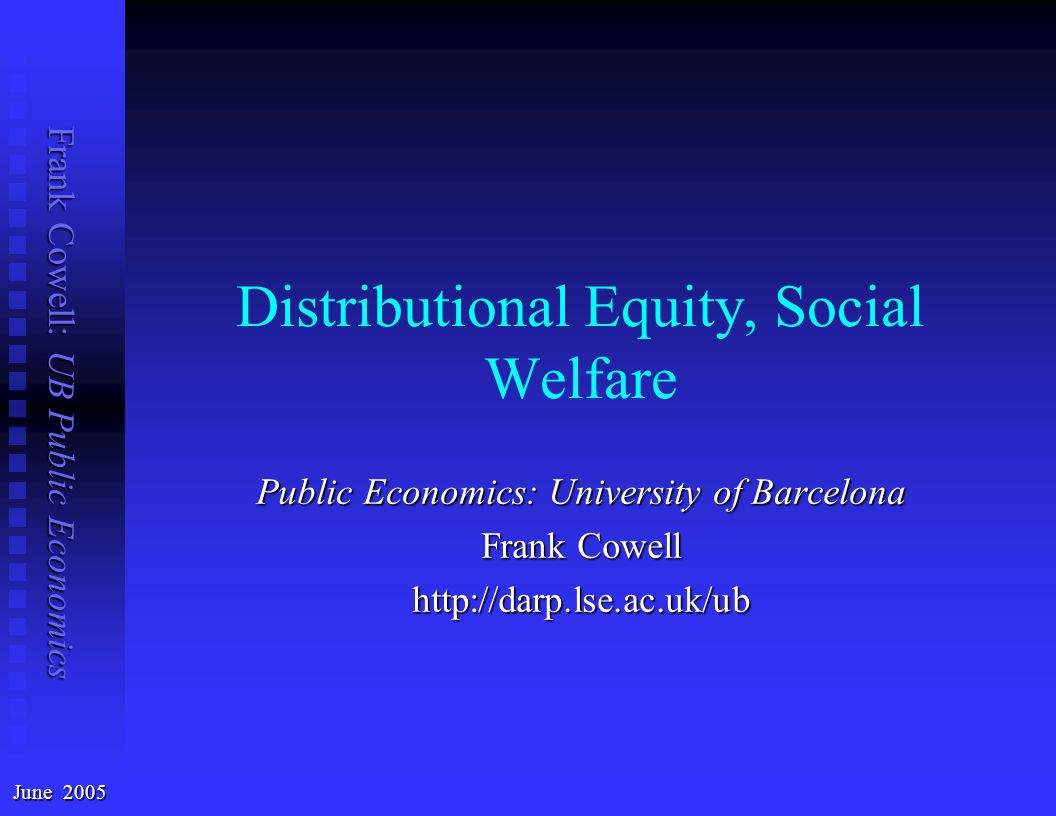 Frank Cowell: UB Public Economics Social-welfare criteria and dominance Why are these concepts useful.