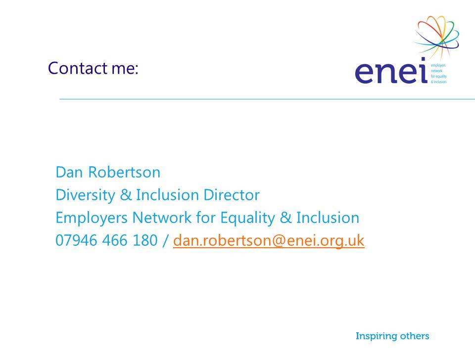 Dan Robertson Diversity & Inclusion Director Employers Network for Equality & Inclusion 07946 466 180 / dan.robertson@enei.org.ukdan.robertson@enei.or