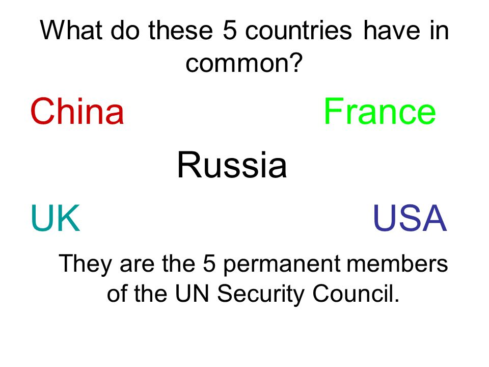 What do these 5 countries have in common? China France Russia UKUSA They are the 5 permanent members of the UN Security Council.