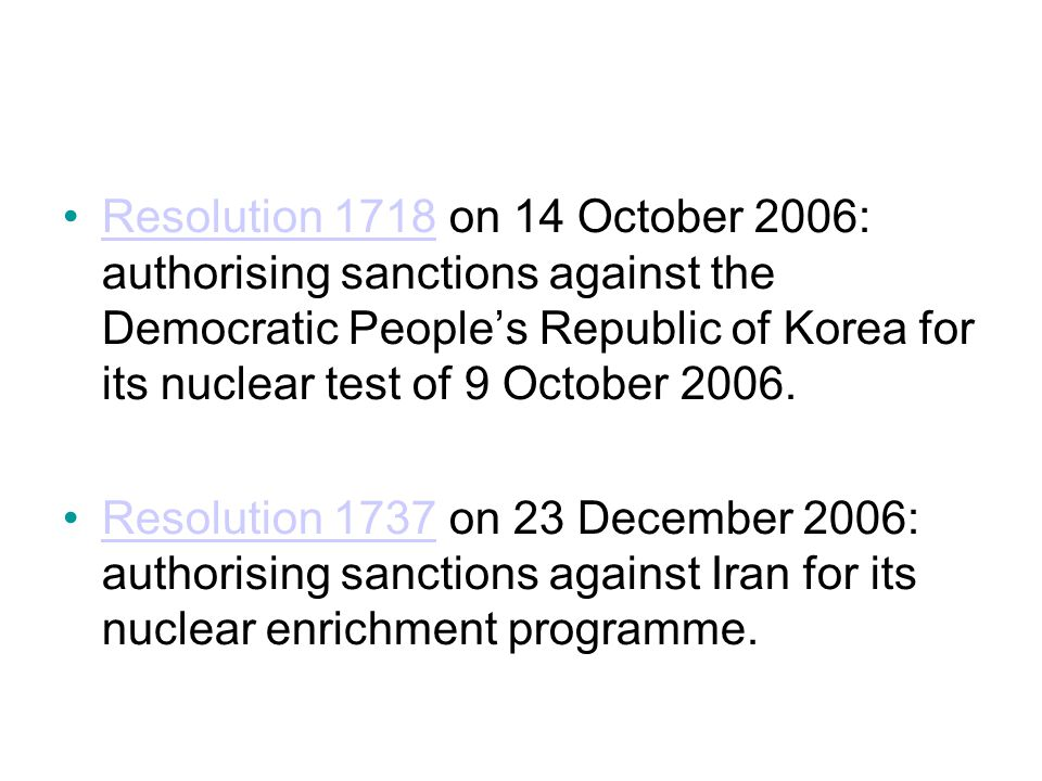 Resolution 1718 on 14 October 2006: authorising sanctions against the Democratic People's Republic of Korea for its nuclear test of 9 October 2006.Res