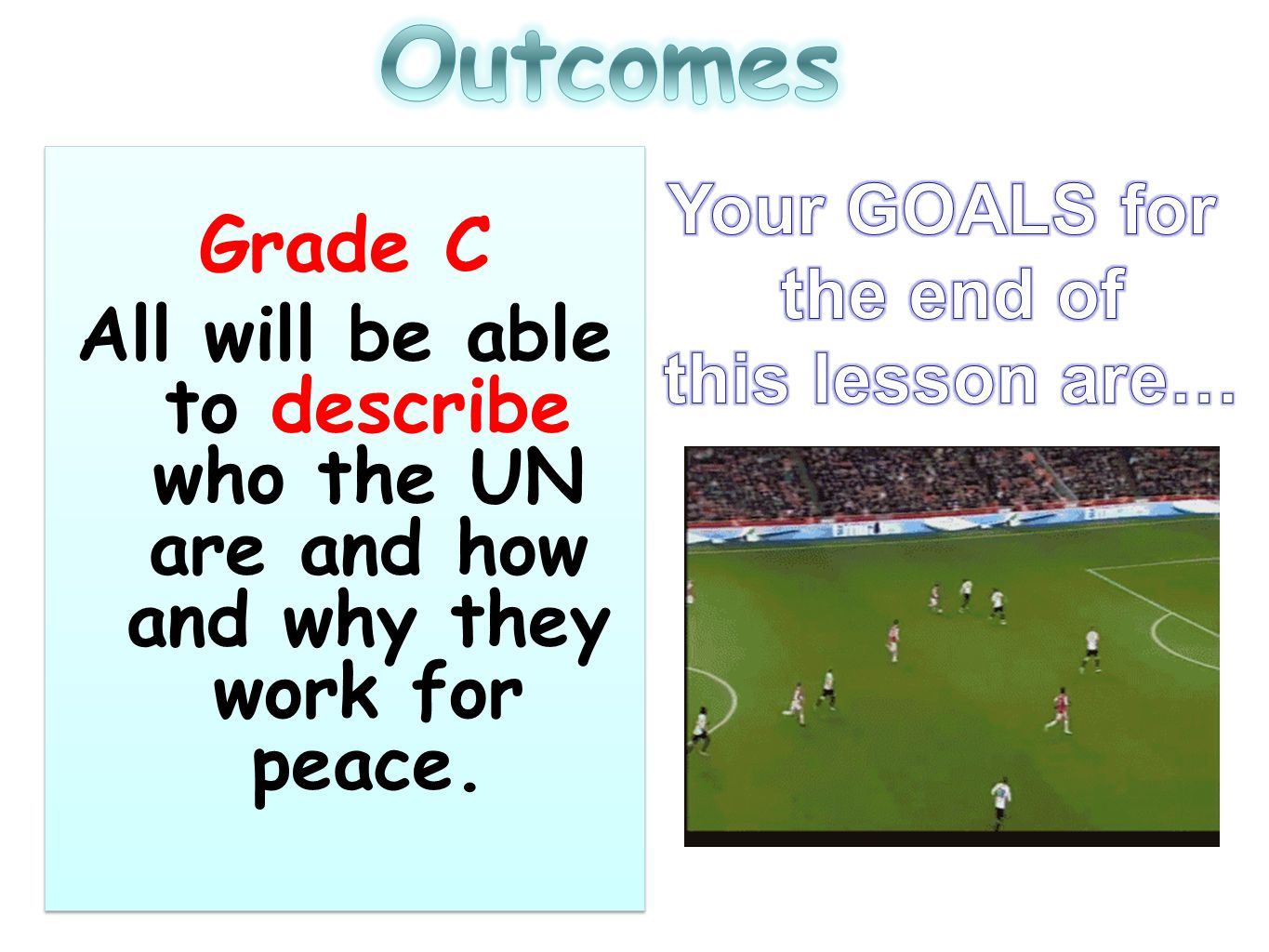 Grade C All will be able to describe who the UN are and how and why they work for peace.