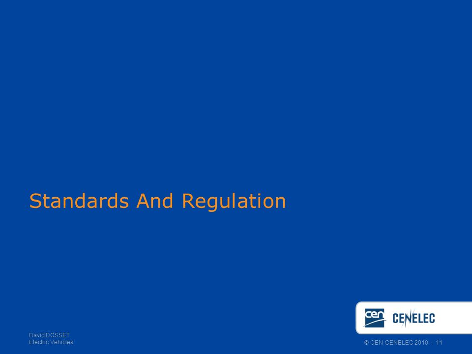 © CEN-CENELEC 2010 - 11 David DOSSET Electric Vehicles Standards And Regulation