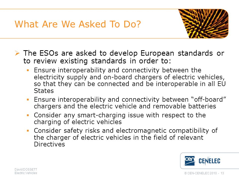 © CEN-CENELEC 2010 - 13 David DOSSETT Electric Vehicles What Are We Asked To Do.