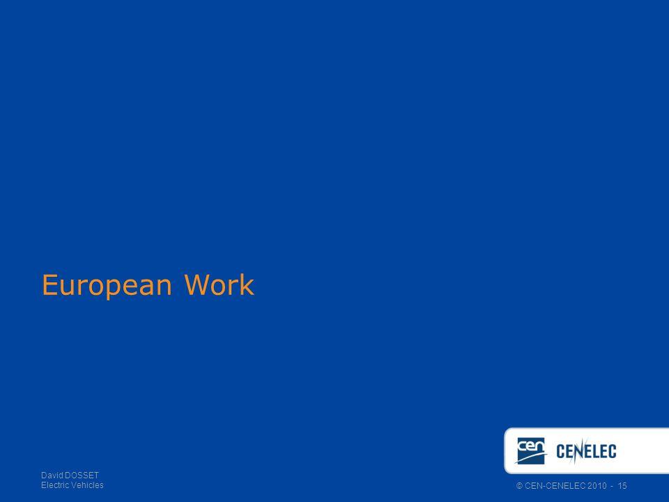 © CEN-CENELEC 2010 - 15 David DOSSET Electric Vehicles European Work