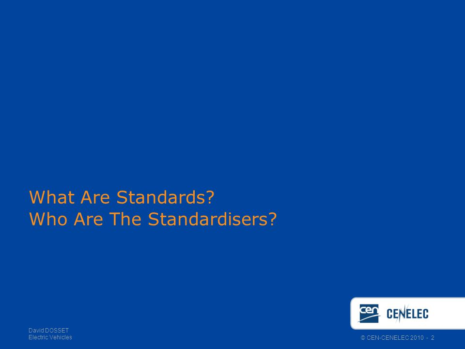 © CEN-CENELEC 2010 - 2 David DOSSET Electric Vehicles What Are Standards.