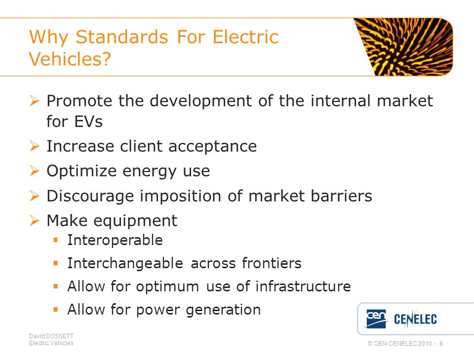 © CEN-CENELEC 2010 - 8 David DOSSETT Electric Vehicles Why Standards For Electric Vehicles.